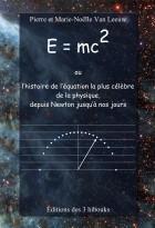 E=mc2 ou l'histoire de l'équation la plus célèbre de la physique, depuis Newton jusqu'à nos jours